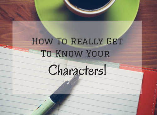 How To Really Get To Know Your Characters! #MondayBlogs #AmWriting